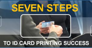 Seven steps to ID card printing success